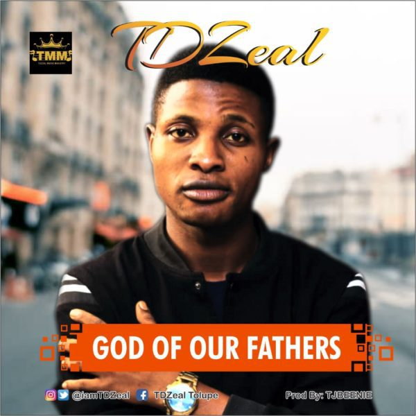 Enjoy debut Single God Of Our Fathers By TD Zeal