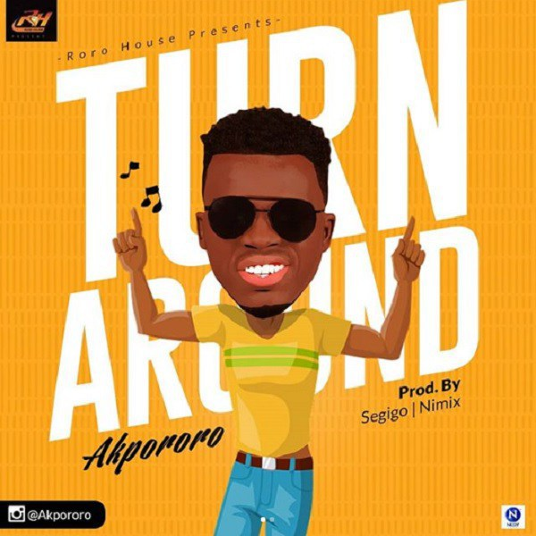 Turn Around Video By Akpororo