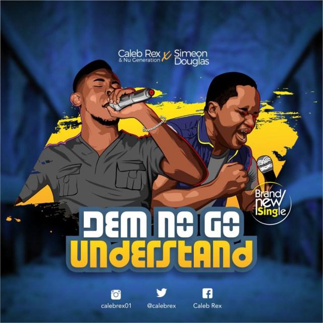 "[Music + Lyrics] Caleb Rex ""Dem No Go Understand"" Mp3 Ft. Simeon Douglas"