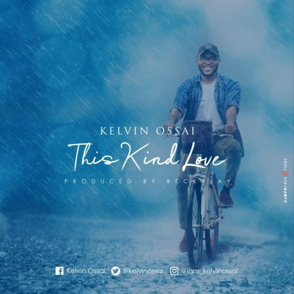 """DOWNLOAD MUSIC """"This Kind Love"""" Mp3 By Kelvin Ossai"""