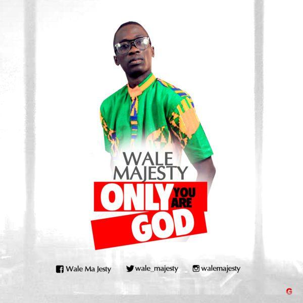 """Enjoy Audio """"Only You Are God"""" Mp3 +Lyrics By Wale Majesty"""