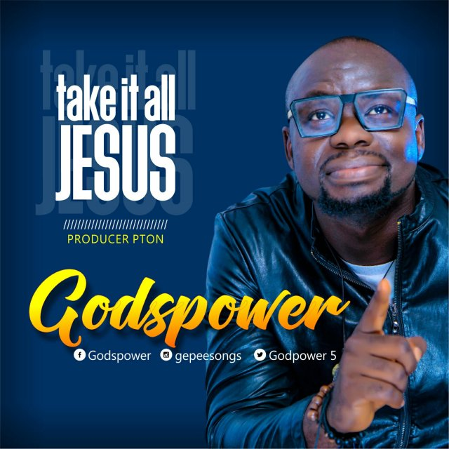 Download Music Take It All Jesus Mp3 By God's Power