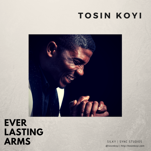 DOWNLOAD MUSIC: Everlasting Arms Mp3 By Tosin Koyi