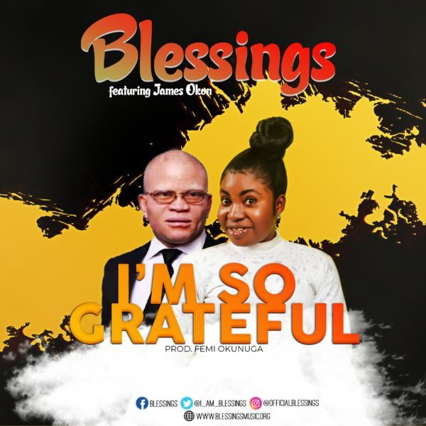 Download Music I'm So Grateful Mp3 By Blessings Ft. James Okon