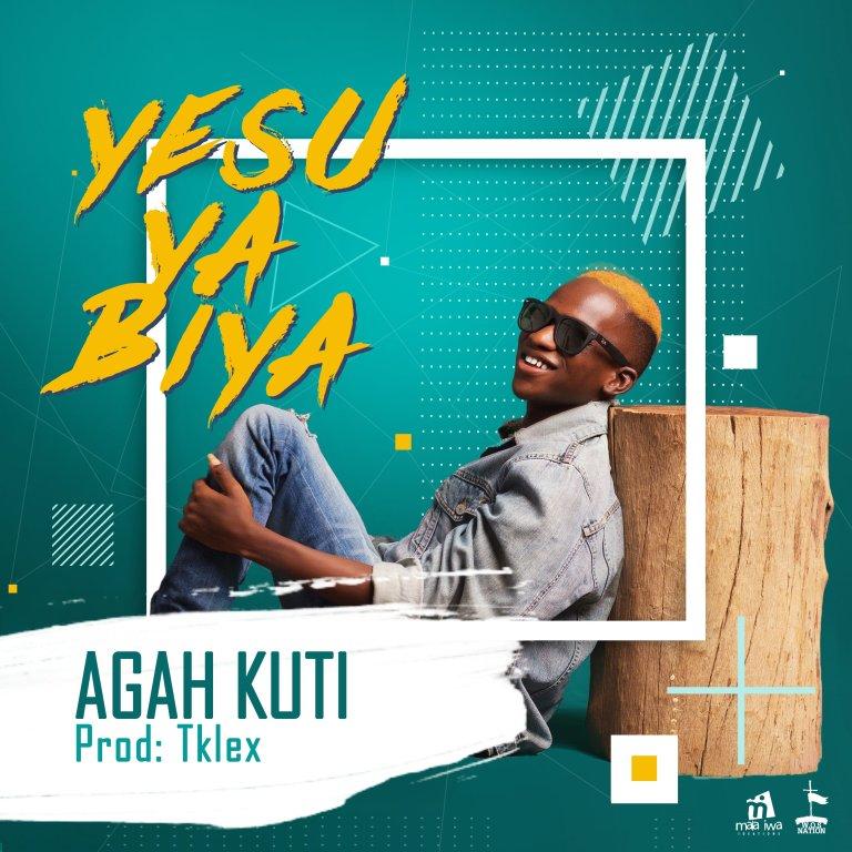 Download Music Yesu Ya Biya Mp3 By Agah Kuti