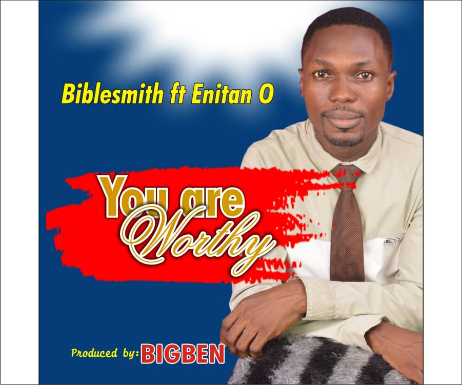 "Download Music ""You are worthy"" Mp3 By Biblesmith Ft. Enitan O"