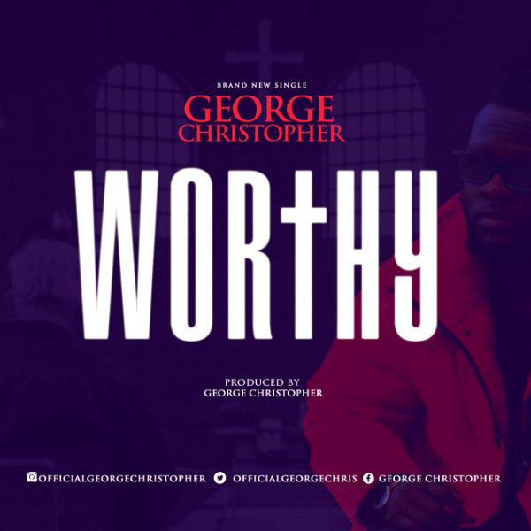 Watch Video & Download Worthy By George Christopher
