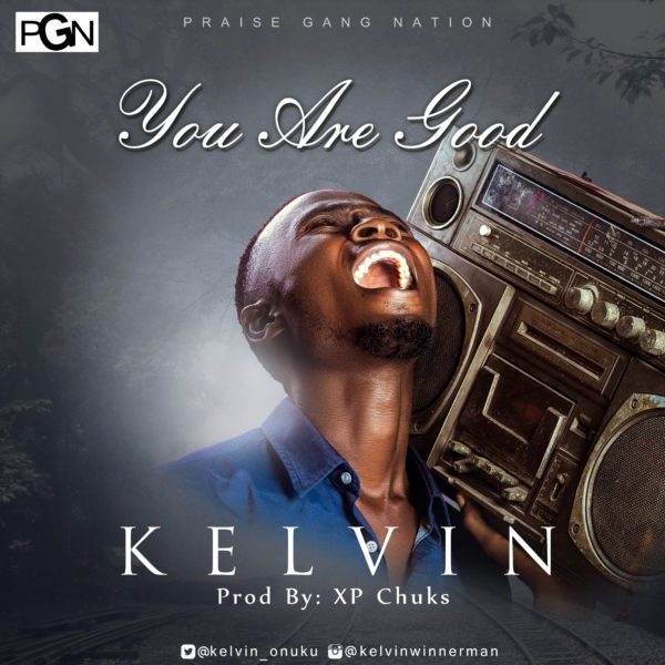 Download Music +Lyrics You Are Good Mp3 By Kelvin