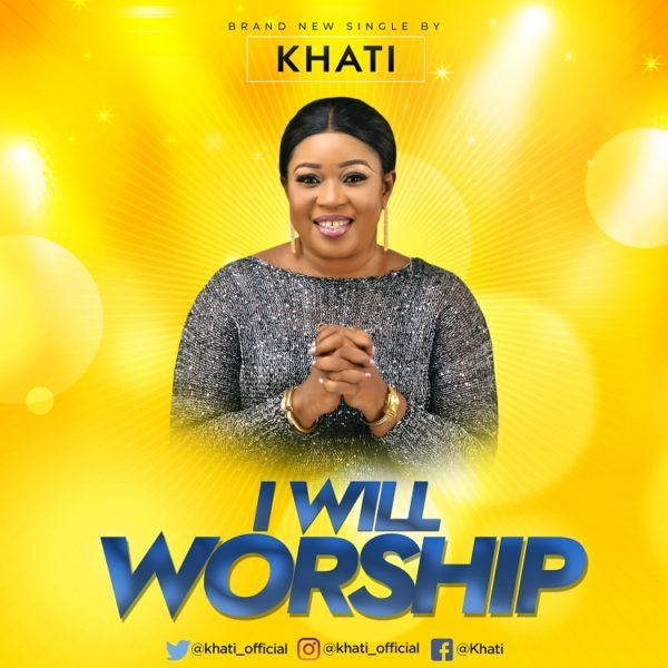 Download Music I Will Worship Mp3 By Khati