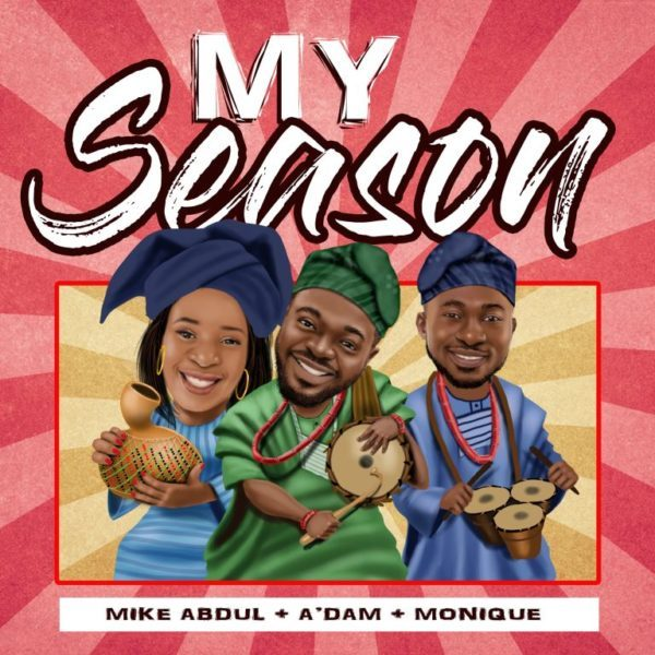 "Download Music ""My Season"" Mp3 By Mike Abdul Featuring Monique and A'dam"