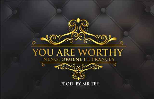 Download Music You Are worthy Mp3 By Nengi Oruene ft. Frances