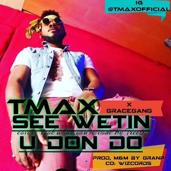 Download Music See Wetin You Don Do Mp3 By Tmax  Ft. Gracegang