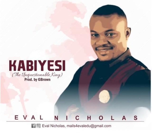 Download Music Kabiyesi Mp3 By Eval Nicholas