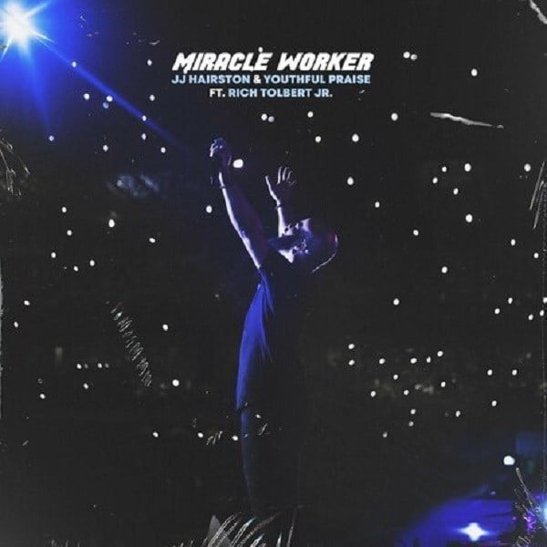 Download Music Miracle Worker Mp3 By JJ Hairston Ft. Rich Tolbert Jr