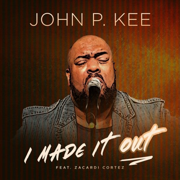 Download Music I Made It Out Mp3 By John P. Kee Ft. Zacardi Cortez
