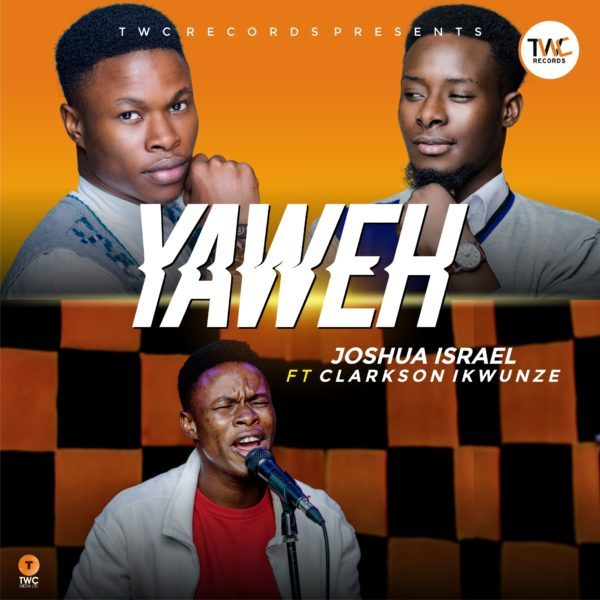 Download Music Yahweh Mp3 By Joshua Israel Ft. Clarkson Ikwunze