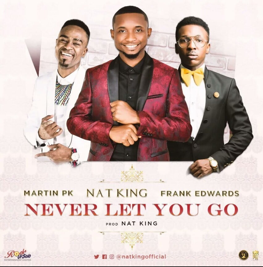 Download Music Never Let you Go Mp3 By Nat King Ft. Frank Edwards & Martin PK