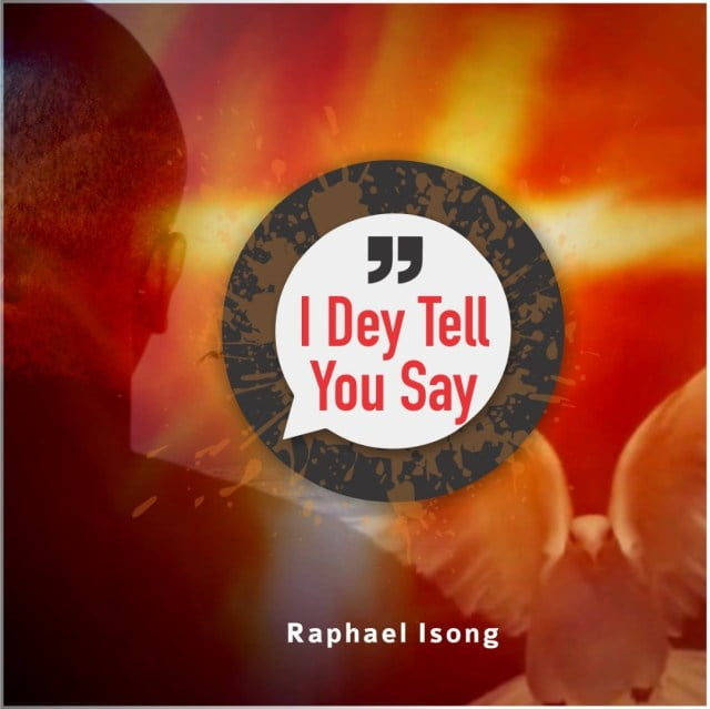 Download Music I Dey Tell You Say Mp3 By Raphael Isong