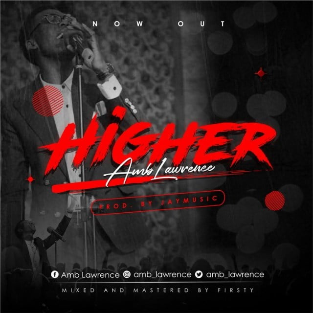 Download Music Higher Mp3 By Amb. Lawrence