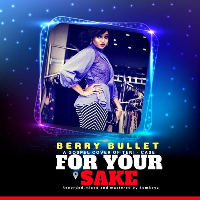Download Music For Your Sake Mp3 By Berry Bullet