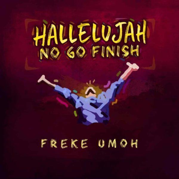 Download Music Hallelujah No Go Finish Mp3 By Freke Umoh