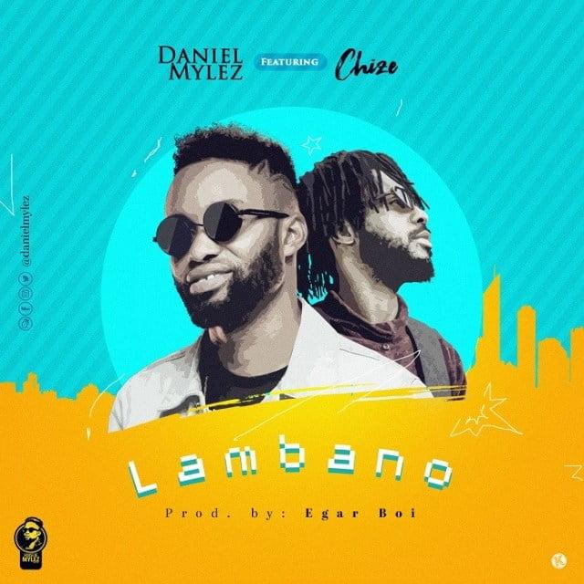 Download Music Lambano Mp3 By Daniel Mylez Ft. Chize