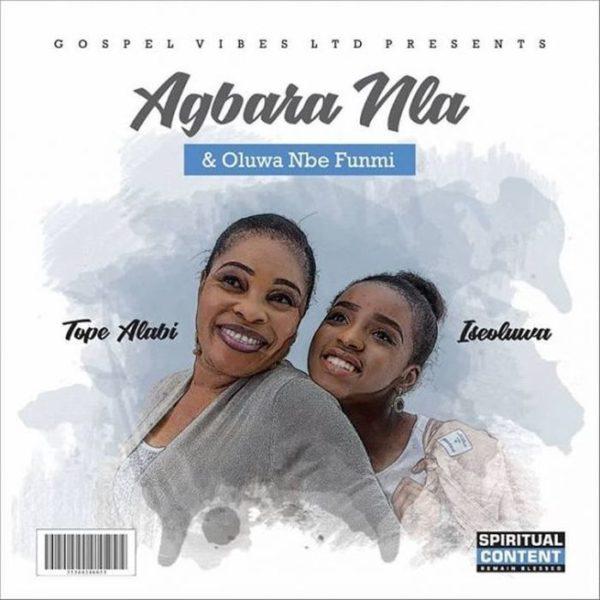 Download Music Agbara Nla Mp3 By Tope Alabi Featuring Iseoluwa