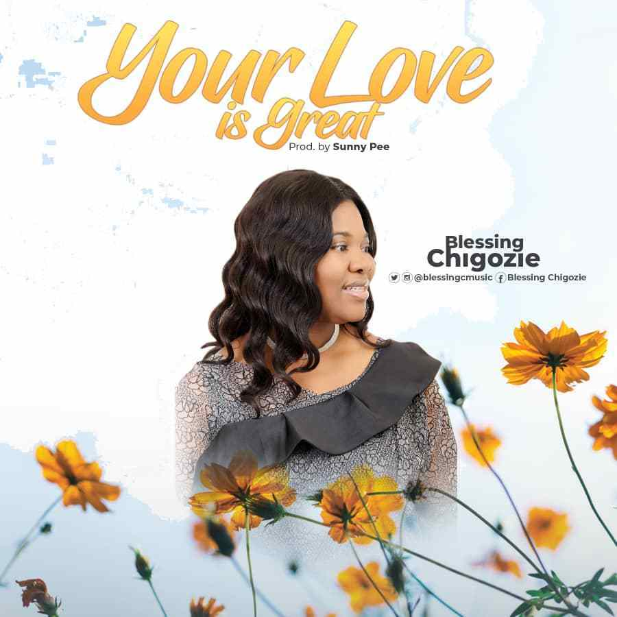 Download Your Love is Great Mp3 By Blessing Chigozie