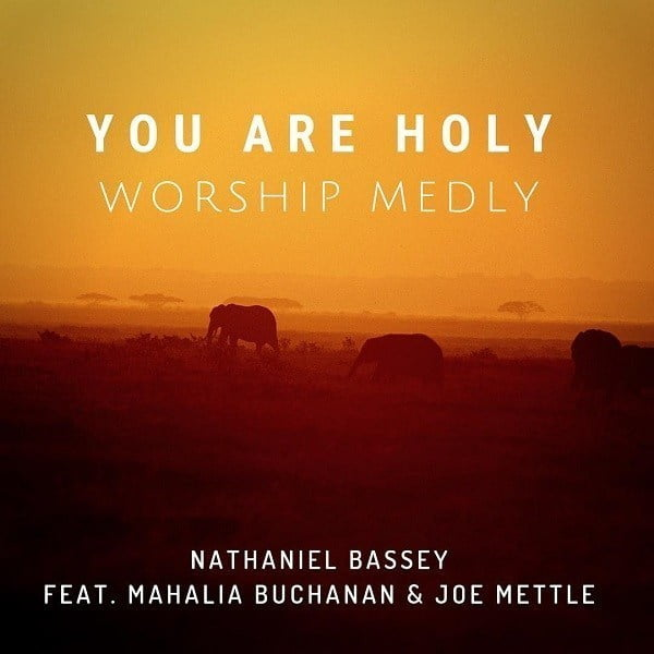 Download Music You are Holy Mp3 By Nathaniel Bassey ft. Mahalia Buchanan and Joe Mettle