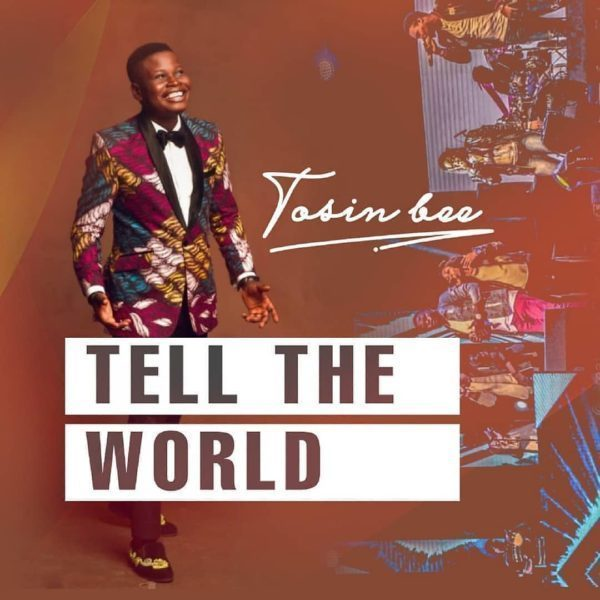Download Music tell the world mp3 by Tosin Bee