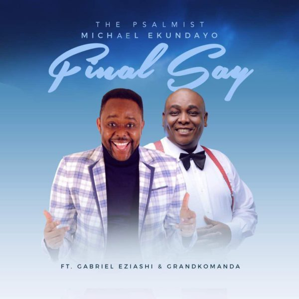 Download Music Final Say Mp3 By Michael Ekundayo