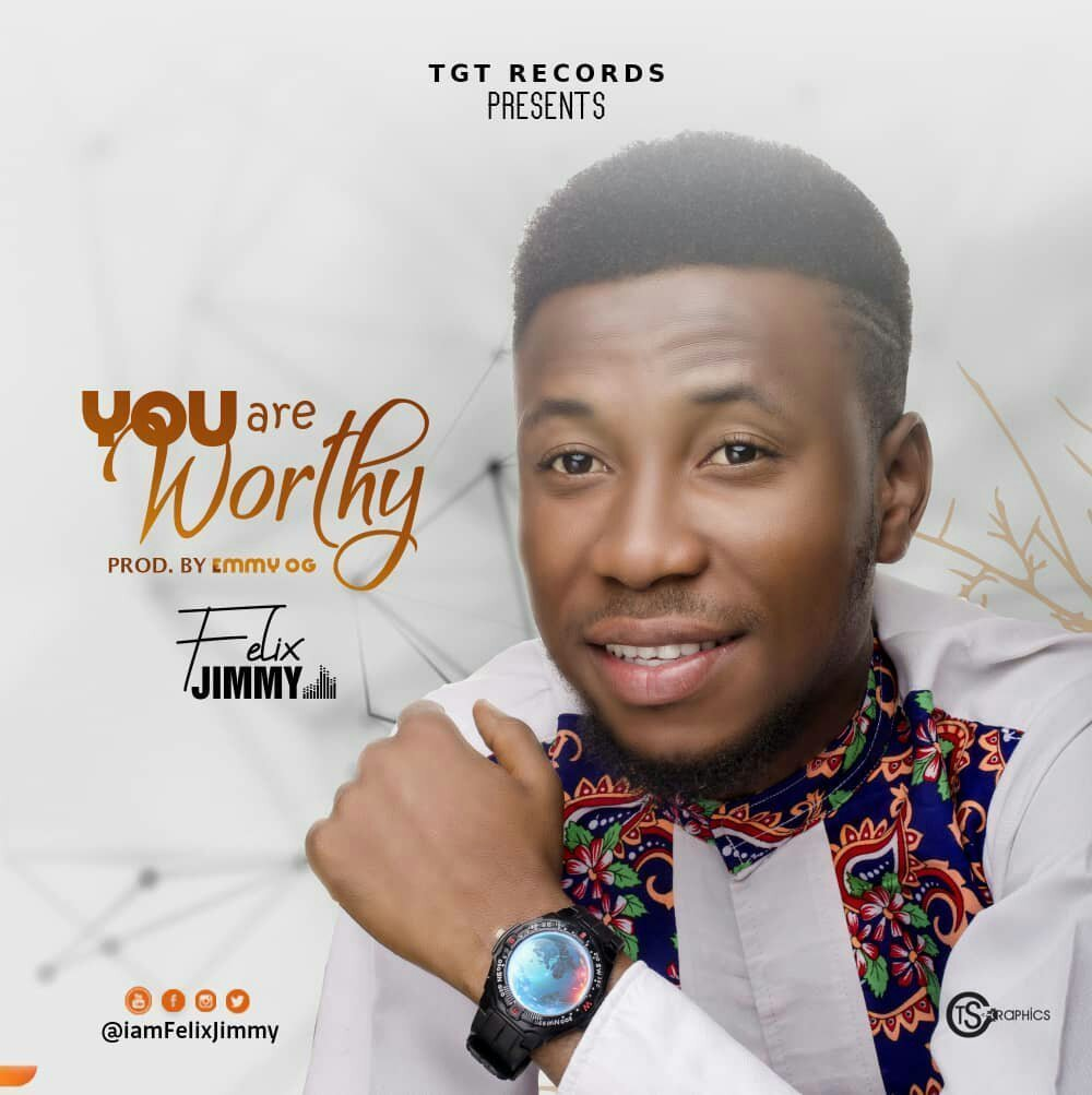 Download Music You Are Worthy Mp3 By Felix Jimmy