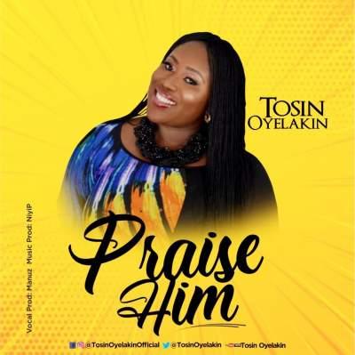 Download Music Praise Him Mp3 By Tosin Oyelakin