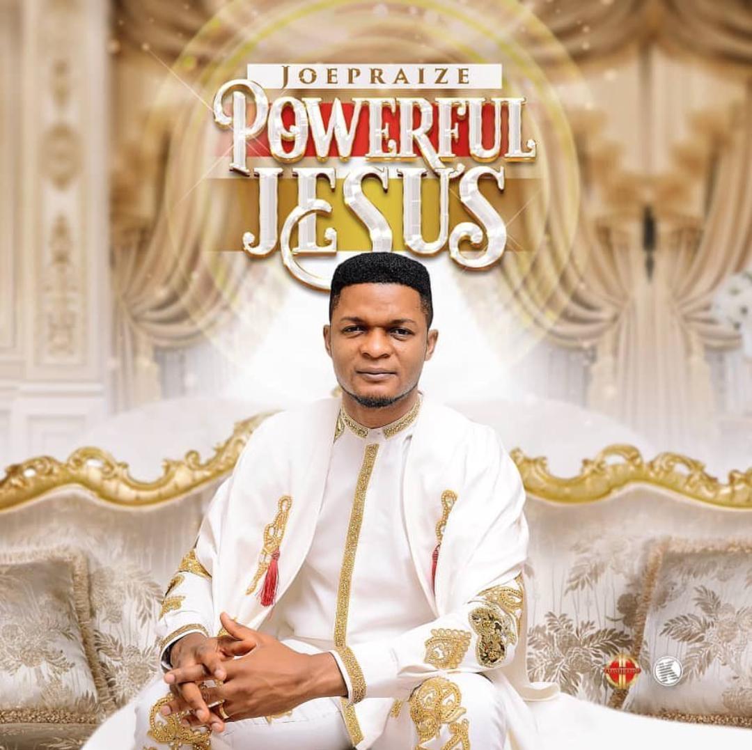 Watch Video & Download Powerful Jesus By Joe Praize