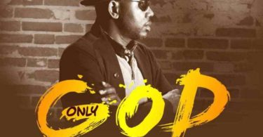 Download Music Only God Mp3 By Prexy Sam Ola