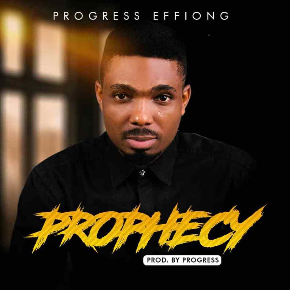 Download Music Prophecy Mp3 By Progress Effiong
