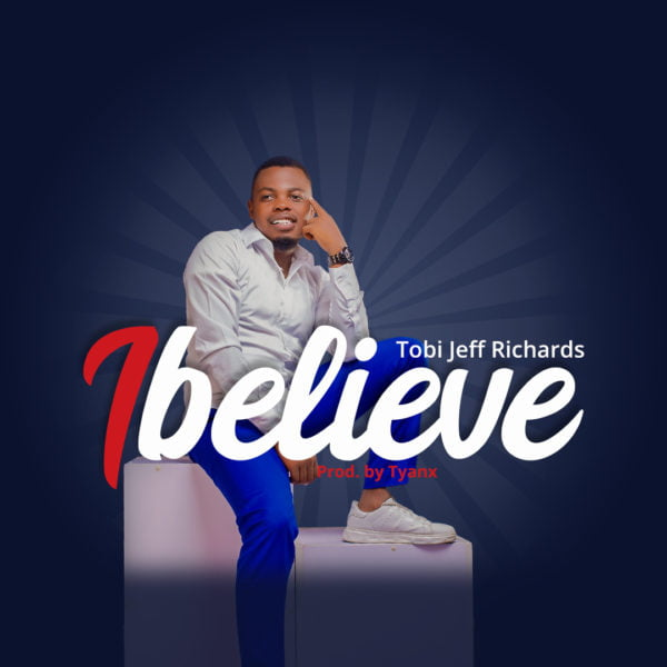 Download Music I believe Mp3 By Tobi Jeff Richards