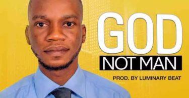 Download Music Nuel Christlike – GOD Not Man (MP3 + Lyrics)