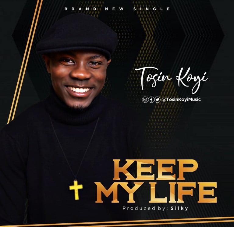DOWNLOAD MP3: Tosin Koyi – Keep My Life