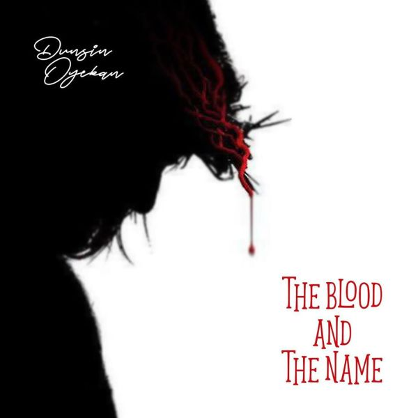 The Blood And The Name – Dunsin Oyekan