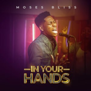 In Your Hands – Moses Bliss